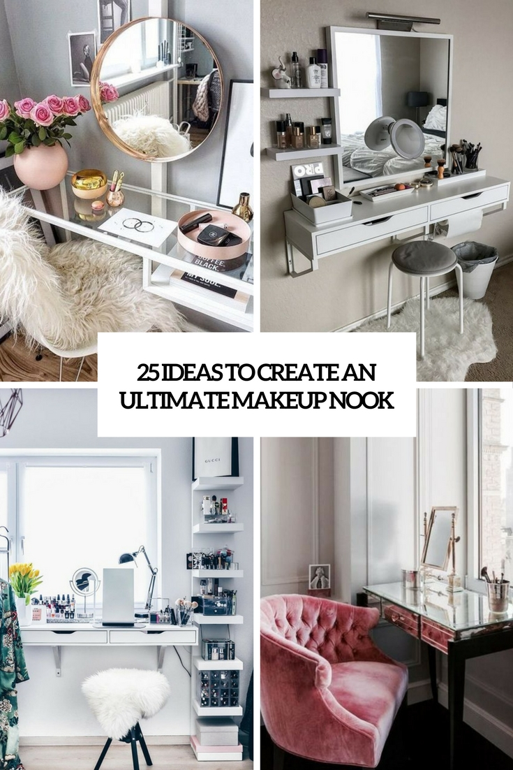 25 Ideas To Create An Ultimate Makeup Nook