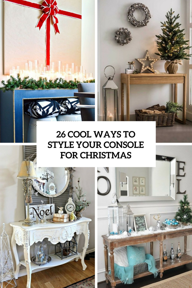 26 Cool Ways To Style Your Console For Christmas
