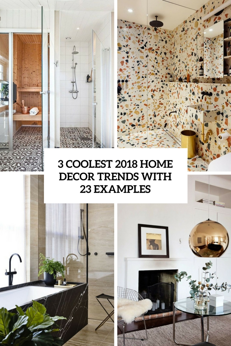 3 Coolest 2018 Home Decor Trends With 23 Examples Digsdigs