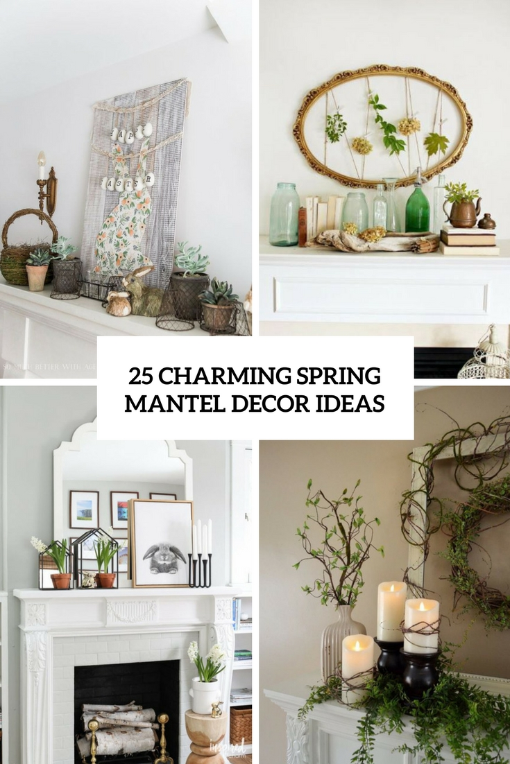 25 Spring Decorating Ideas For Fireplace Mantels Digsdigs