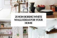 25 non-boring white walls ideas for your home cover