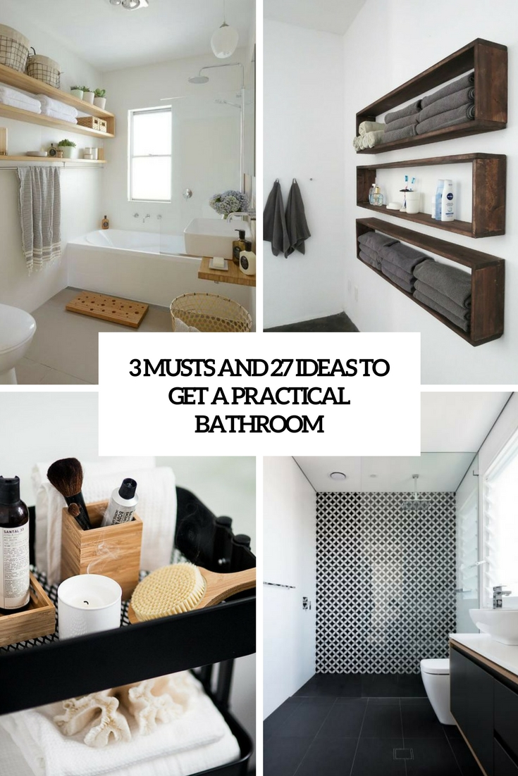 3 Musts And 27 Ideas To Get A Practical Bathroom