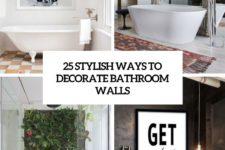 25 stylish ways to decorate bathroom walls cover