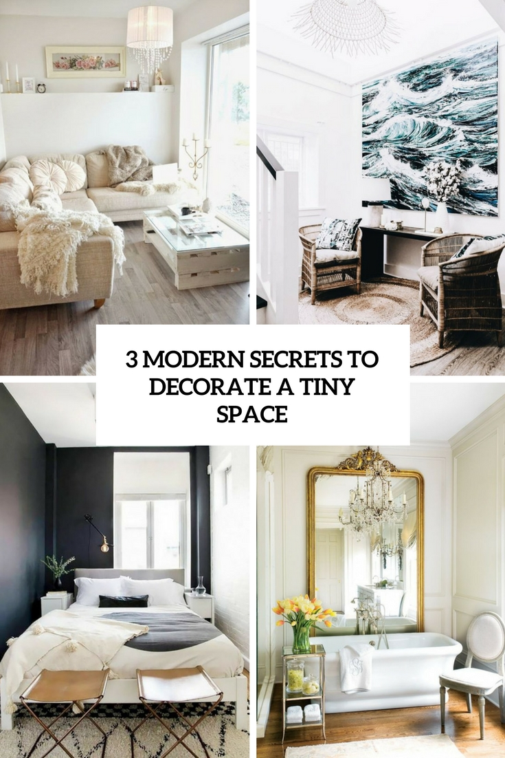 3 Modern Secrets To Decorate A Tiny Space