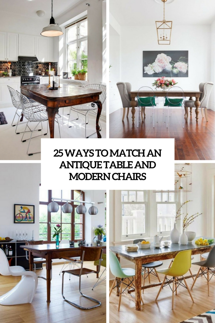 25 Ways To Match An Antique Table And Modern Chairs