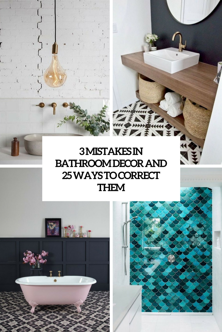 3 Mistakes In Bathroom Decor And 25 Ways To Correct Them