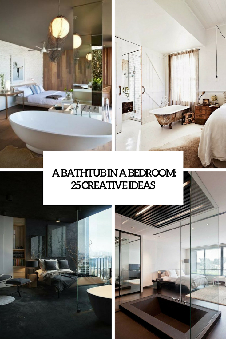 A Bathtub In A Bedroom: 25 Creative Ideas