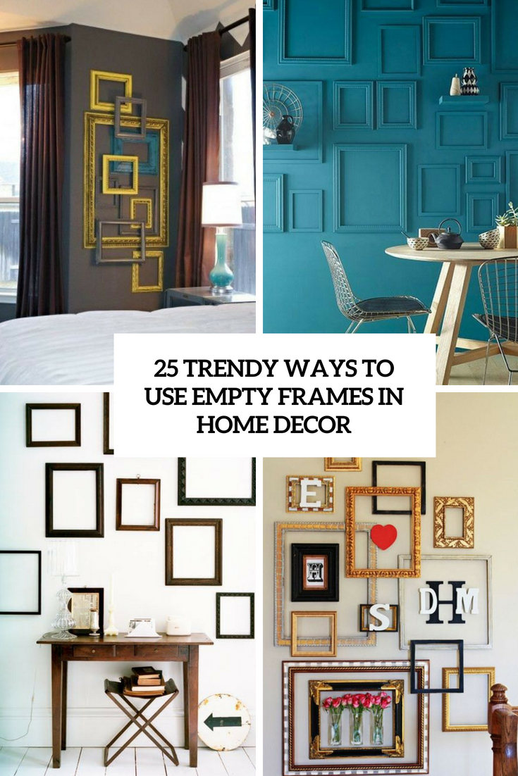 trendy ways to use empty frames in home decor cover