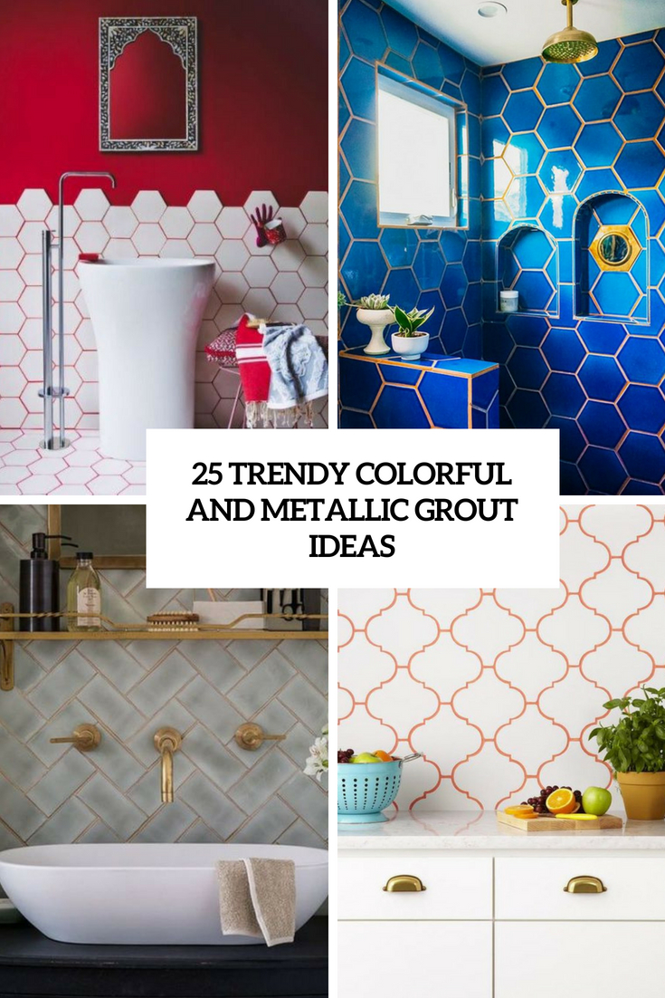 trendy colorful and metallic grout ideas cover