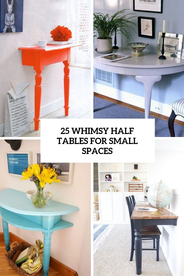 25 Whimsy Half Tables For Small Spaces