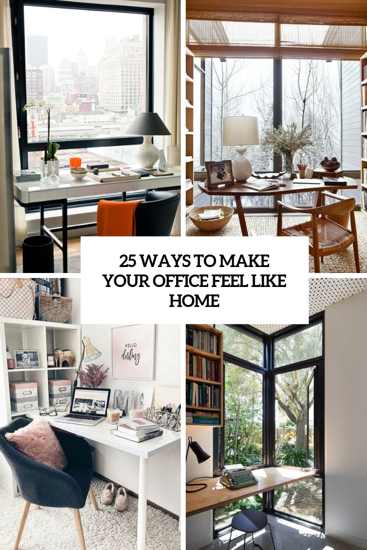 25 Ways To Make Your Office Feel Like Home