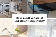 25 stylish ways to get organized in 2019 cover
