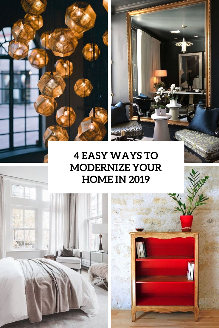 4 Easy Ways To Modernize Your Home In 2019