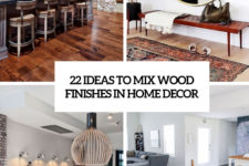 22 ideas to mix wood finishes in home decor cover