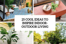 25 cool ideas to inspire indoor-outdoor living cover