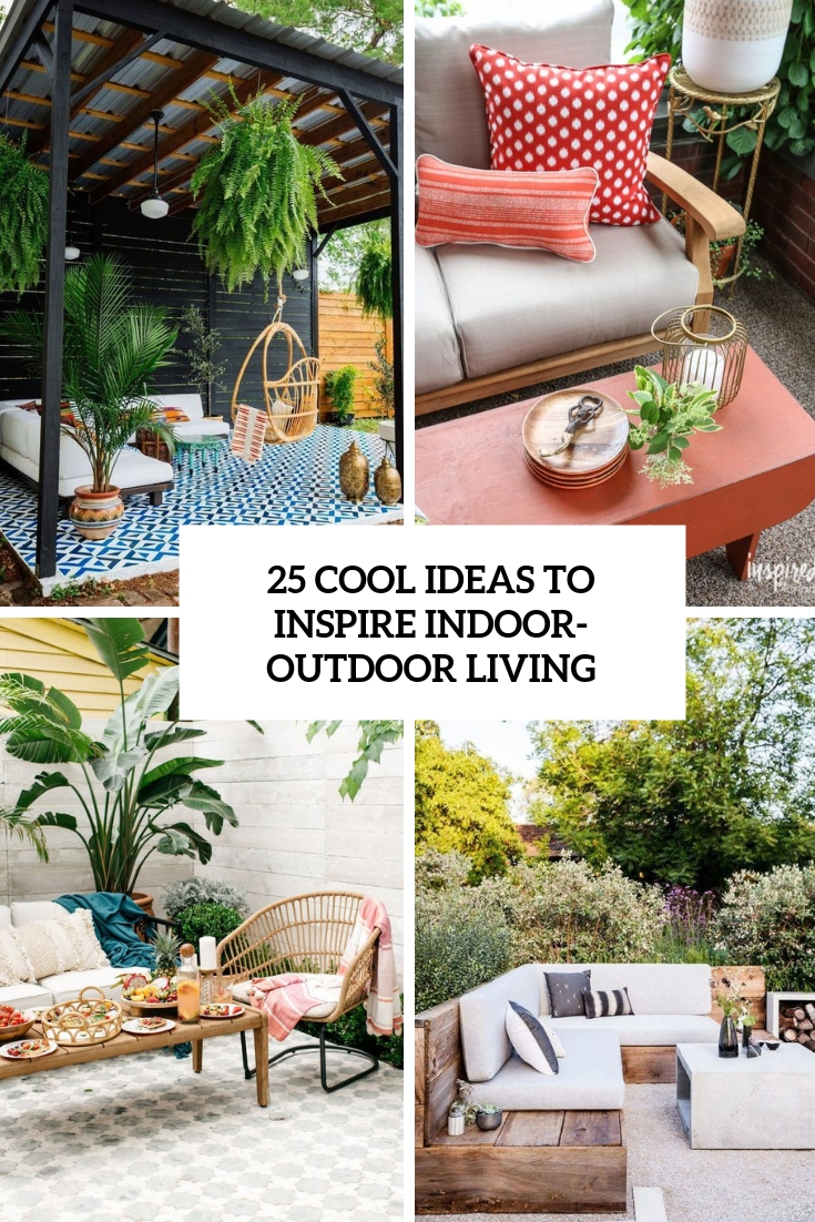 cool ideas to inspire indoor outdoor living cover