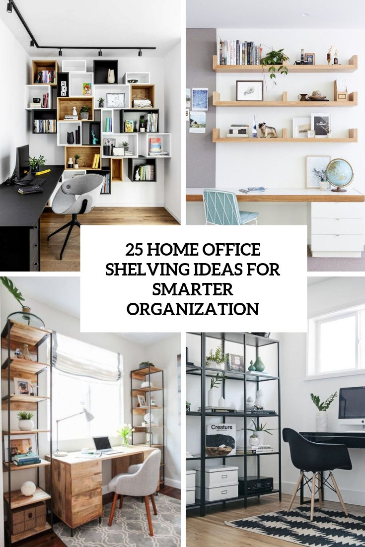 25 Home Office Shelving Ideas For Smarter Organization