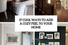 37 cool ways to add a cozy feel to your home cover