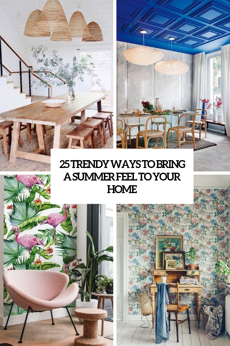 25 Trendy Ways To Bring A Summer Feel To Your Home