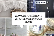 26 ways to recreate a hotel vibe in your home cover