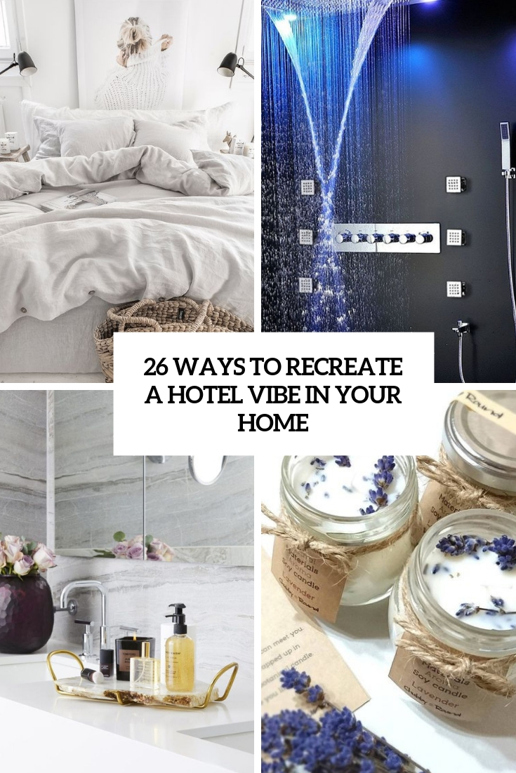 26 Ways To Recreate A Hotel Vibe In Your Home