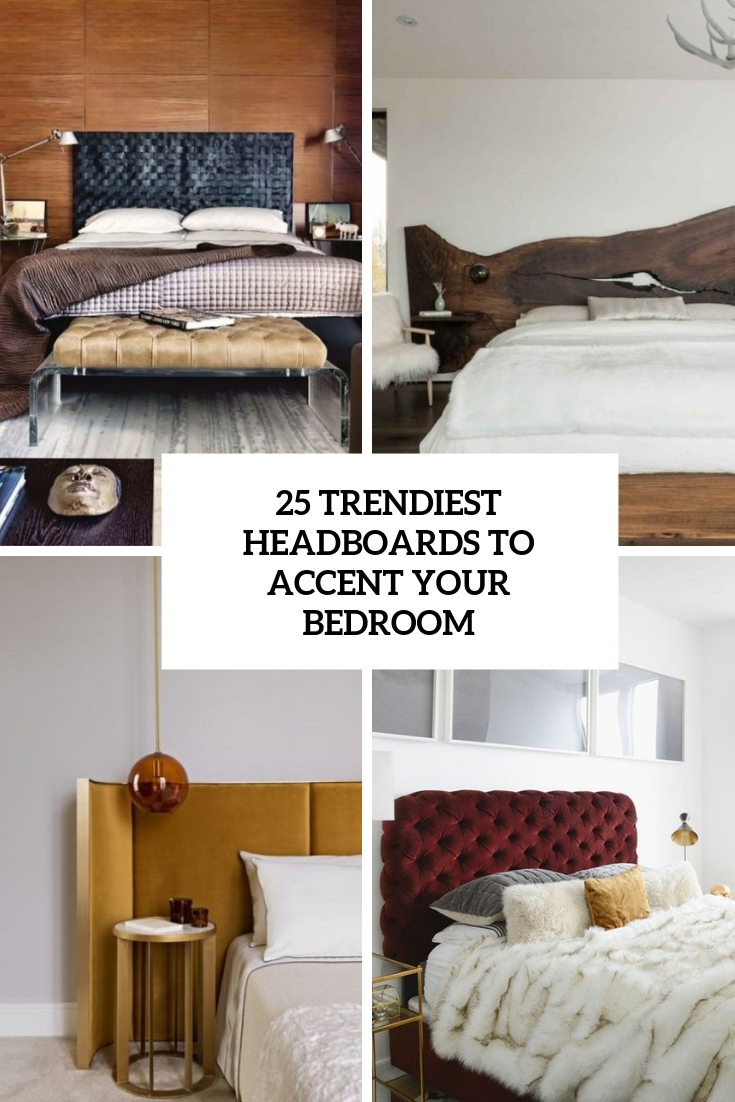 25 Trendiest Headboards To Accent Your Bedroom