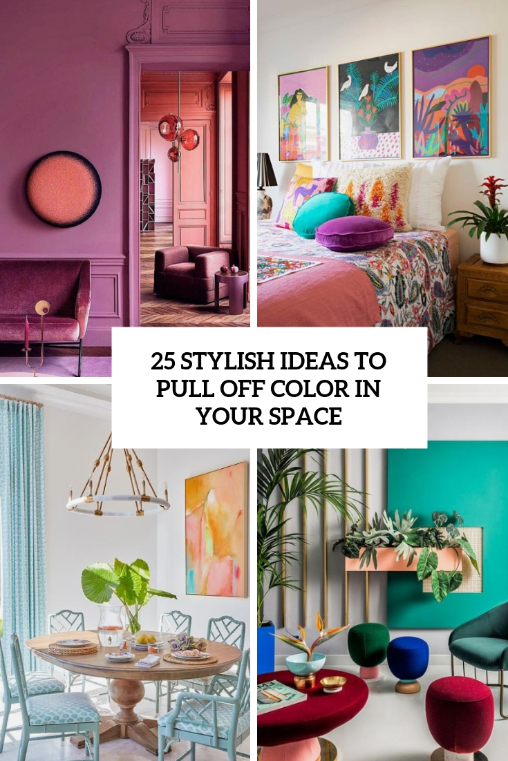 25 Stylish Ideas To Pull Off Color In Your Space