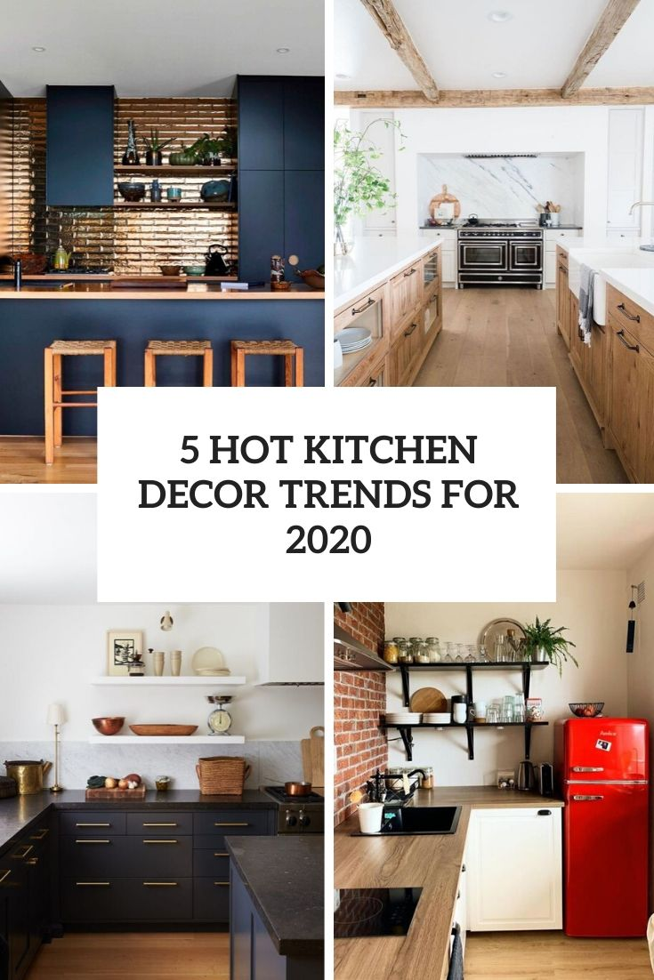 5 Hot Kitchen Decor Trends For 2020