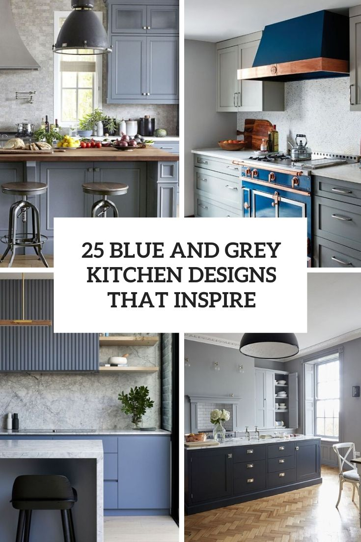 25 Blue And Grey Kitchen Designs That Inspire