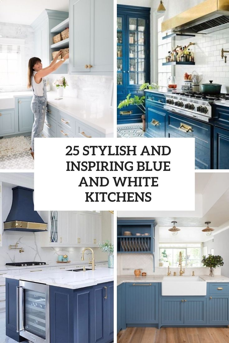 25 Stylish And Inspiring Blue And White Kitchens