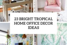 23 bright tropical home office decor ideas cover