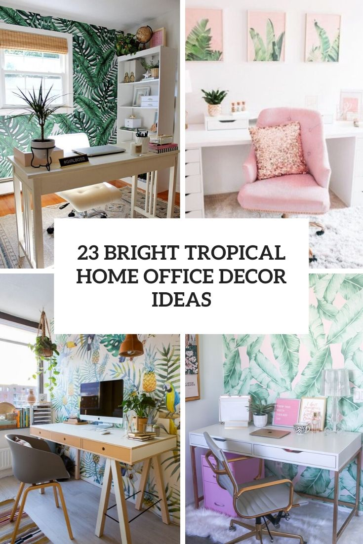 23 Bright Tropical Home Office Decor Ideas