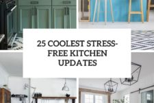 25 coolest stress-free kitchen updates cover