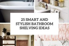 25 smart and stylish bathroom shelving ideas cover