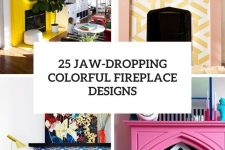 25 jaw-dropping colorful fireplace designs cover