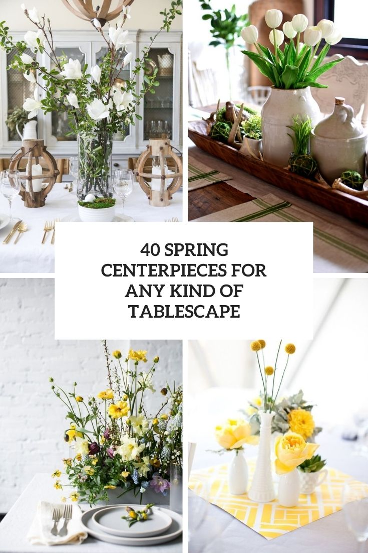 40 Spring Centerpieces For Any Kind Of Tablescape