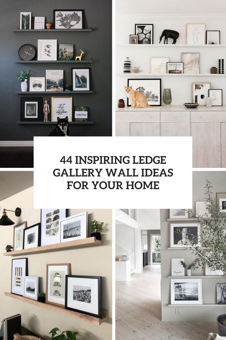 44 Inspiring Ledge Gallery Wall Ideas For Your Home