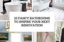 25 fancy bathrooms to inspire your next renovation cover