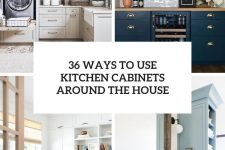 36 ways to use kitchen cabinets around the house cover