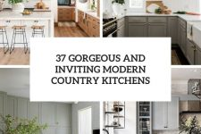 37 gorgeous and inviting modern country kitchens cover