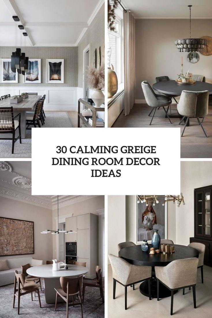 30 Calming Greige Dining Room Decor Ideas