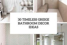 30 timeless greige bathroom decor ideas cover