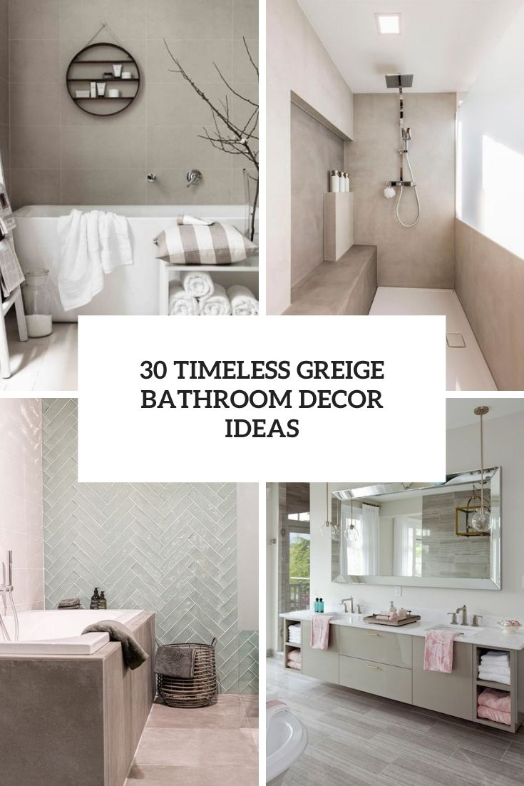 30 Timeless Greige Bathroom Decor Ideas