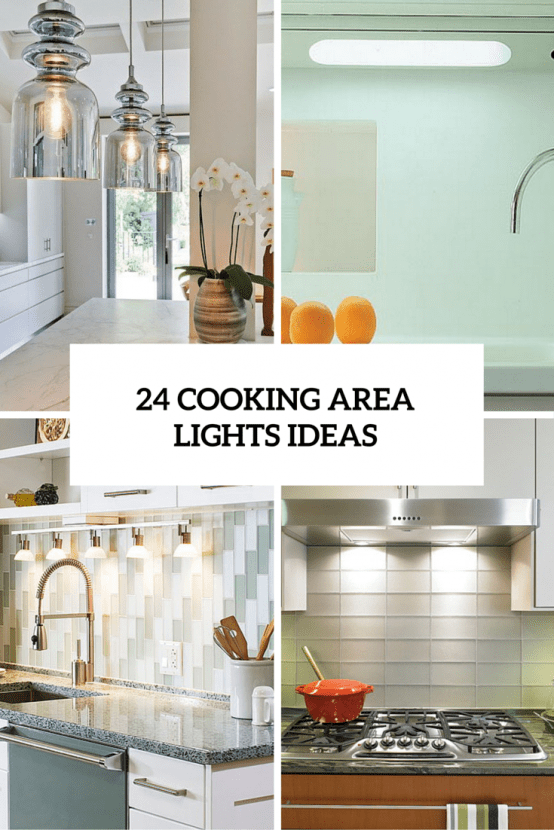How To Lighten The Cooking Area: 24 Smart Ideas