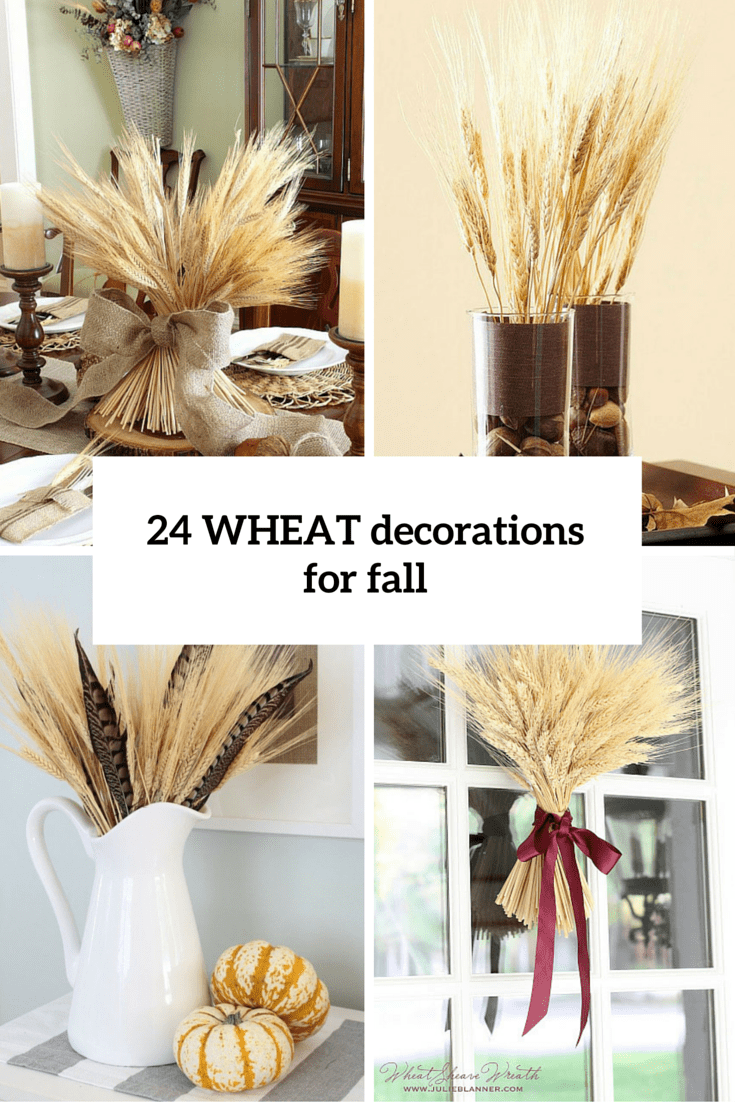 24 Warming And Cozy Wheat Decorations For Fall