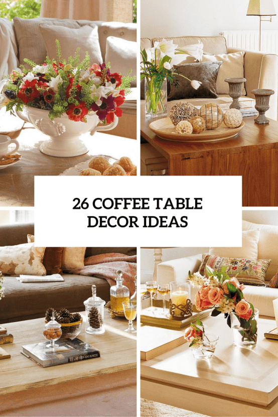 26 stylish and practical coffee table decor ideas digsdigs for How to decorate living room table