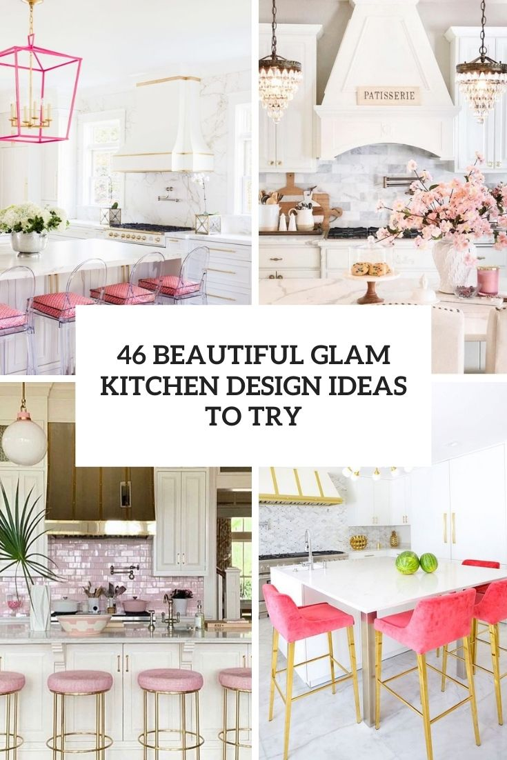 Unique  Beautiful Glam Kitchen Design Ideas To Try