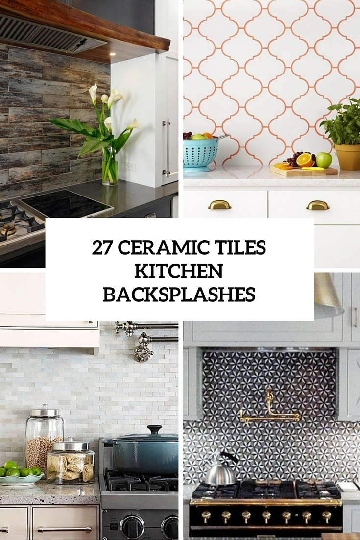 27 Ceramic Tiles Kitchen Backsplashes