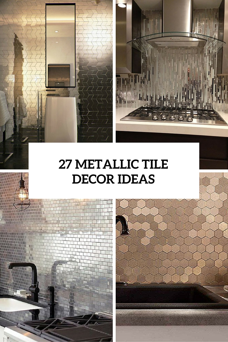 Kitchen Wall Tile Decor Ideas the hottest décor trend: 27 metallic tile décor ideas - digsdigs