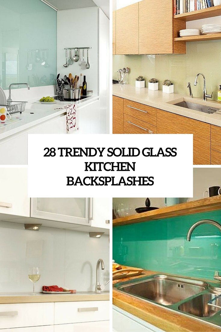 28 trendy minimalist solid glass kitchen backsplashes glass backsplashes for kitchens 28 trendy solid glass kitchen backsplashes cover